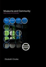 Museums and Community : Ideas, Issues and Challenges - Elizabeth M. Crooke