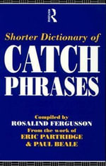 Shorter Dictionary of Catch Phrases : From the Work of Eric Partridge and Paul Beale