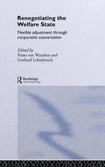 Renegotiating the Welfare State : Flexible Adjustment through Corporatist Concertation