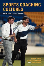 Sports Coaching Cultures : From Practice to Theory - Robyn Jones