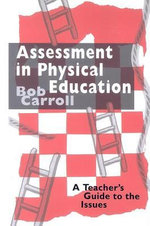 Assessment in Physical Education : A Teacher's Guide to the Issues - Bob, Jr. Carroll