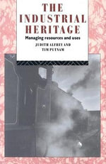 The Industrial Heritage : Managing Resources and Uses - Judith Alrey