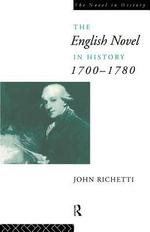 The English Novel in History 1700-1780 : 1700-1780 - John J. Richetti