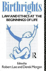 Birthrights : Law and Ethics at the Beginnings of Life