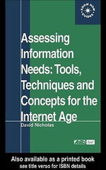 Assessing Information Needs : Tools, Techniques and Concepts for the Internet Age - David Nicholas