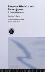 Emperor Hirohito and Showa Japan : A Political Biography - Stephen S. Large