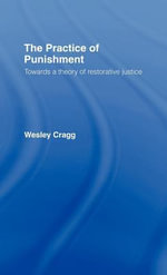 Practice of Punishment : Towards a Theory of Restorative Justice - Wesley Cragg