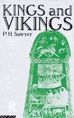 Kings and Vikings : Scandinavia and Europe Ad 700-1100 - P. H. Sawyer