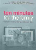 Ten Minutes for the Family : Systemic Interventions in Primary Care - Eia Asen