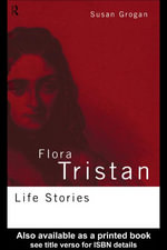 Flora Tristan : Life Stories - Susan Grogan