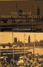 The Rise of Professional Society : England Since 1880 - Harold Perkin