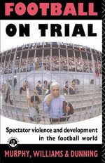 Football on Trial : Spectator Violence and Development in the Football World - Patrick Murphy
