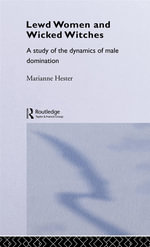 Lewd Women and Wicked Witches : A Study of the Dynamics of Male Domination - Marianne Hester