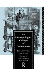 An Anthropological Critique of Development : The Growth of Ignorance