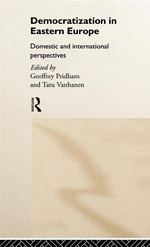 Democratization in Eastern Europe : Domestic and International Perspectives - Geoffrey Pridham