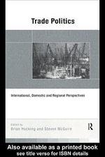 Trade Politics : International, Domestic, and Regional Perspectives