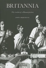 Britannia : The Creation of a Roman Province - John Creighton