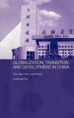 Globalisation, Transition and Development in China : The Case of the Coal Industry - Huaichuan Rui