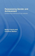 Reassessing Gender and Achievement : Questioning Contemporary Key Debates - Becky Francis