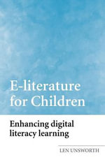 E-literature for Children : Enhancing Digital Literacy Learning - Len Unsworth