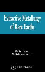Extractive Metallurgy of Rare Earths - Nagaiyar Krishnamurthy