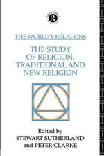 The World's Religions : The Study of Religion, Traditional and New Religion
