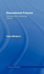 Educational Futures : Dominant And Contesting Visions - Ivana Milojevic