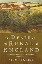 The Death of Rural England : A Social History of the Countryside Since 1900 - Alun Howkins