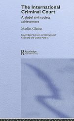 The International Criminal Court : A Global Civil Society Achievement - Marlies Glasius
