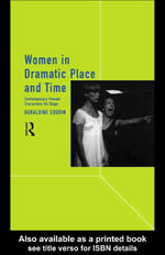 Women in Dramatic Place and Time : Contemporary Female Characters on Stage - Geraldine Cousin