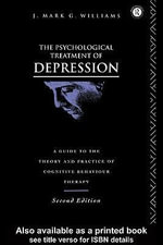The Psychological Treatment of Depression : A Guide to the Theory and Practice of Cognitive Behaviour Therapy - J. Mark G. Williams