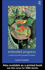 Embodied Progress : A Cultural Account of Assisted Conception - Sarah Franklin