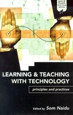 Learning and Teaching with Technology : Principles and Practices