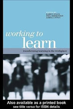 Working to Learn : Transforming Learning in the Workplace - Evans