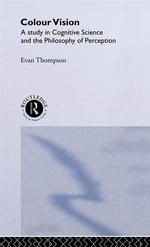 Colour Vision : A Study in Cognitive Science and the Philosophy of Perception - Evan T. Thompson