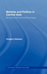 Markets and Politics in Central Asia : Structural Reform and Political Change - Gregory Gleason
