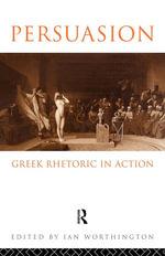 Persuasion : Greek Rhetoric in Action