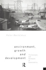 Environment, Growth and Development : The Concepts and Strategies of Sustainability - Peter Bartelmus