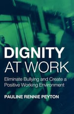 Dignity at Work : Eliminate Bullying and Create a Positive Working Environment - Rennie Peyton