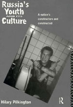 Russia's Youth and Its Culture : A Nation's Constructors and Constructed - Hilary Pilkington