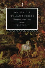 Animals and Human Society : Changing Perspectives - Aubrey Manning