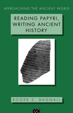 Reading Papyri, Writing Ancient History - S. Bagnall