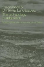 The Colonization of Unfamiliar Landscapes : The Archaeology of Adaptation