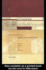 International Radio Journalism : History, Theory and Practice - Tim Crook