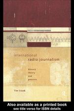 International Radio Journalism : History, Theory and Practice - Tim Crook