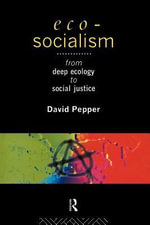 Eco-Socialism : From Deep Ecology to Social Justice - David Pepper