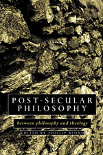 Post-Secular Philosophy : Between Philosophy and Theology