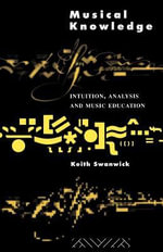 Musical Knowledge : Intuition, Analysis, and Music Education - Keith Swanwick