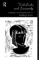 Texts, Facts and Femininity : Exploring the Relations of Ruling - Dorothy E. Smith
