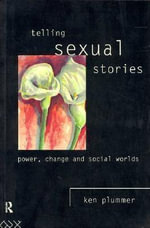 Telling Sexual Stories : Power, Change, and Social Worlds - Ken Plummer